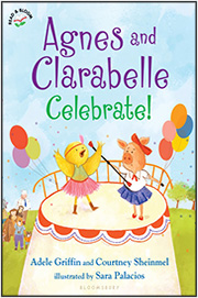 Agnes and Clarabelle Celebrate by Adele Griffin and Courtney Sheinmel illustrated by Sara Palacios